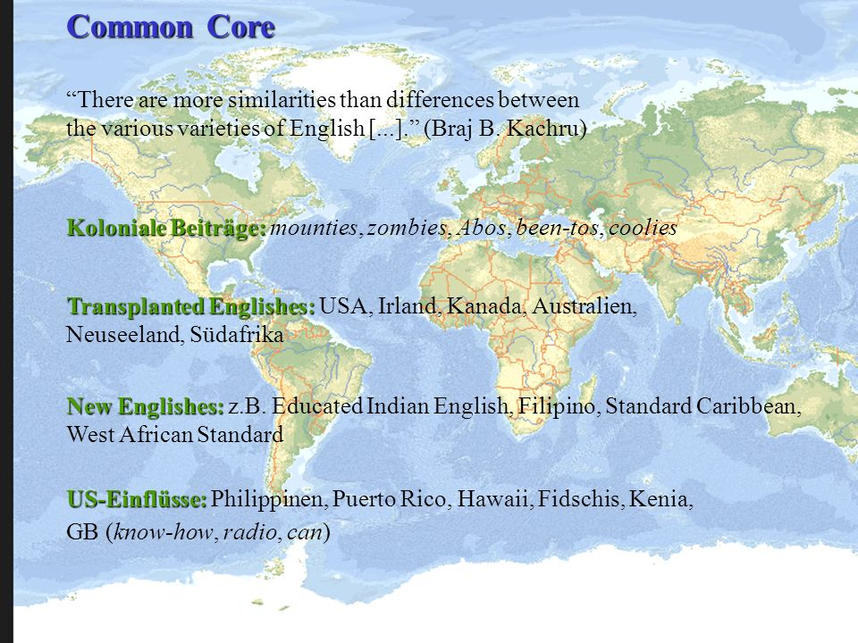 Common Core There are more similarities than differences between the various varieties of English [...]. (Braj B. Kachru)